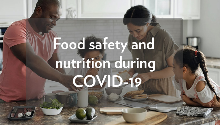 Food Safety and Nutrition During COVID-19
